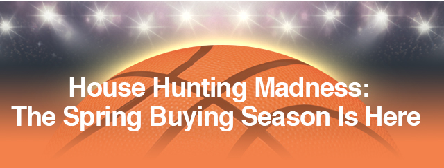House Hunting Madness: The spring buying season is here