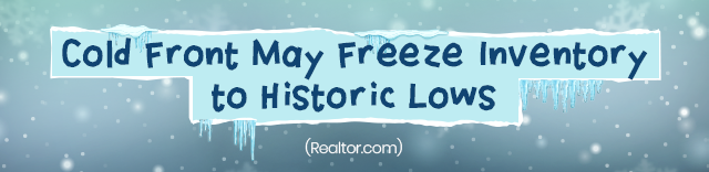 Cold Front May Freeze Inventory to Historic Lows