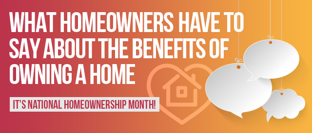 What Homeowners Have to Say About the Benefits of Owning a Home.