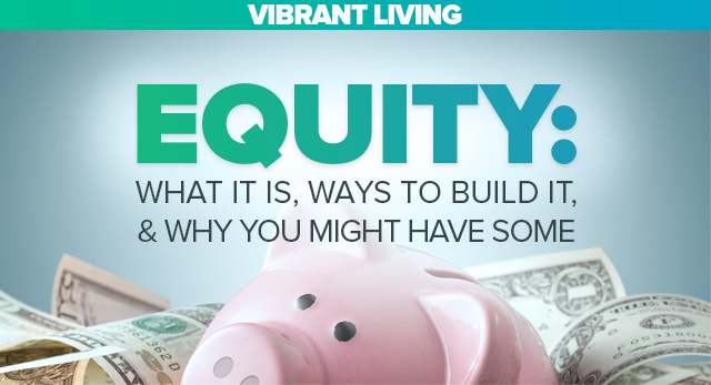 Vibrant Living - Equity: What is it, ways to build it, & why you might have some.