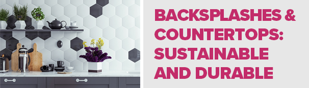 Backsplashes and Countertops: Sustainable and Durable