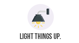 Light things up.