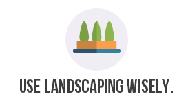 Use landscape wisely.